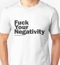 F**k Your Negativity Unisex T-Shirt