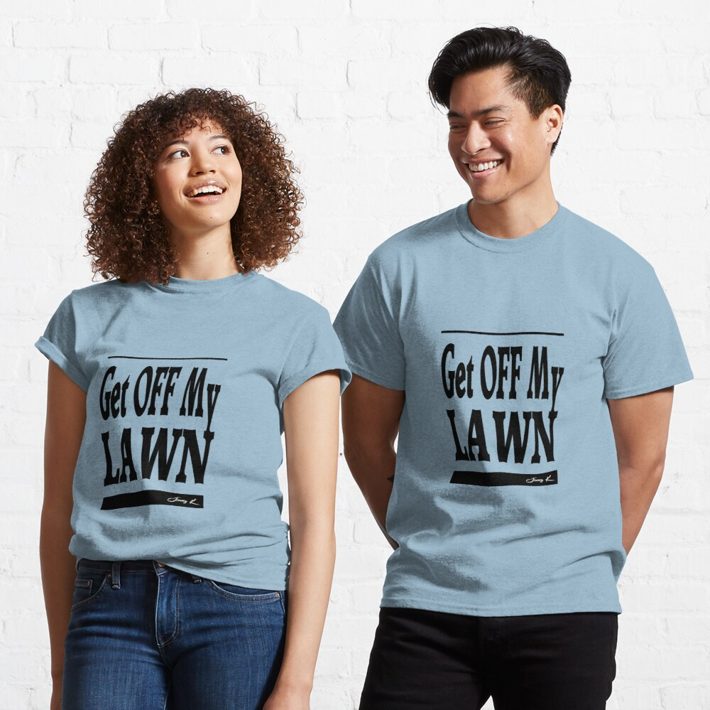 Get off my lawn - Adult Humor Graphic Novelty Sarcastic Funny Classic T-Shirt