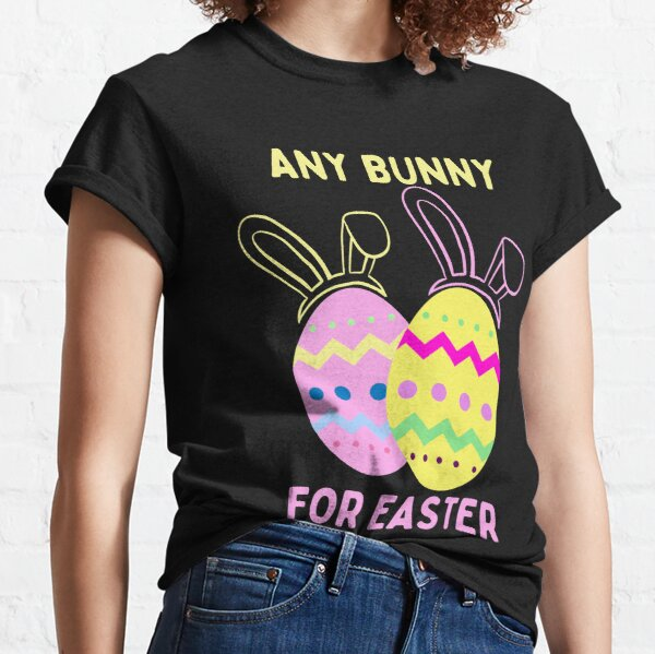 Any Bunny For Easter Classic T-Shirt