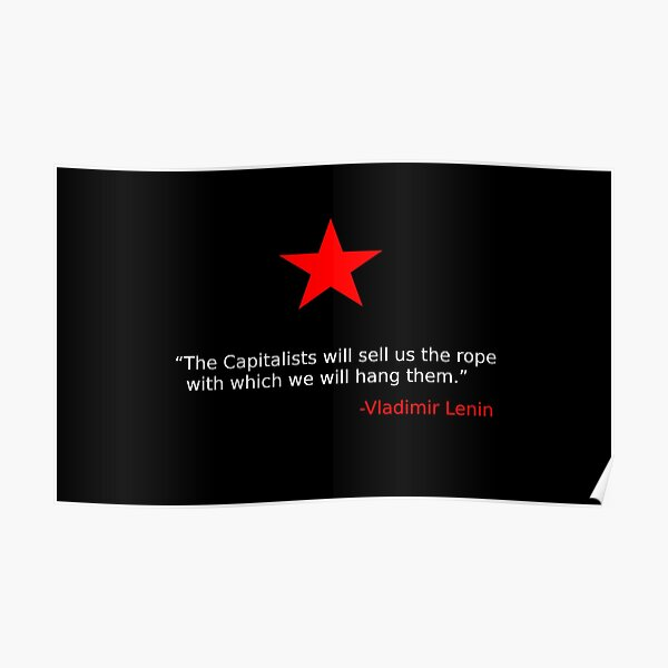 """""""The Capitalists will sell us the rope with which we will hang them."""" by Vladimir Lenin Poster"""
