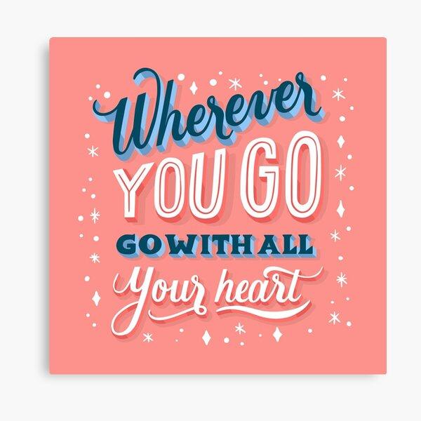 Wohin Sie auch gehen, gehen Sie mit ganzem Herzen Zitate Print on Demand Leinwanddruck