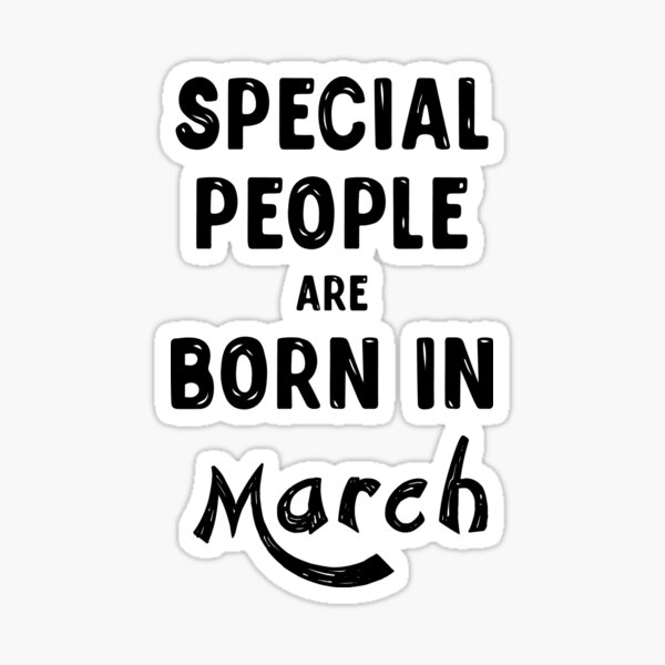 Special people are born in march gift for birthday Sticker