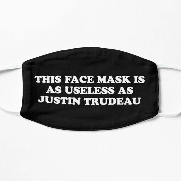 This face mask is as useless as Justin Trudeau Flat Mask