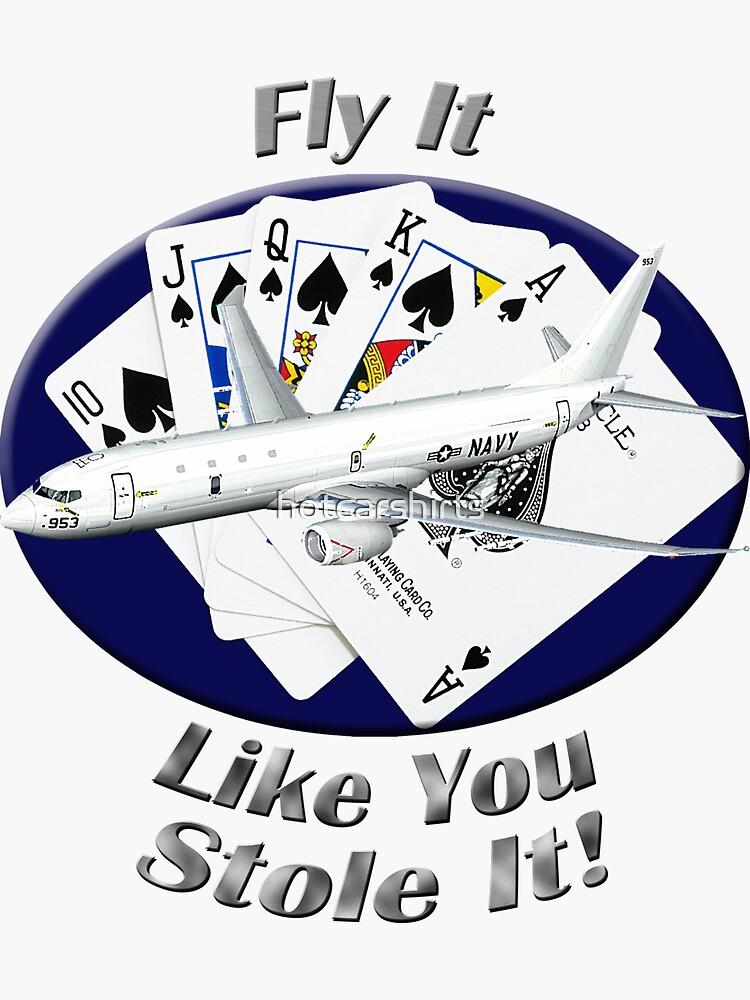 P-8 Poseidon Fly It Like You Stole It by hotcarshirts