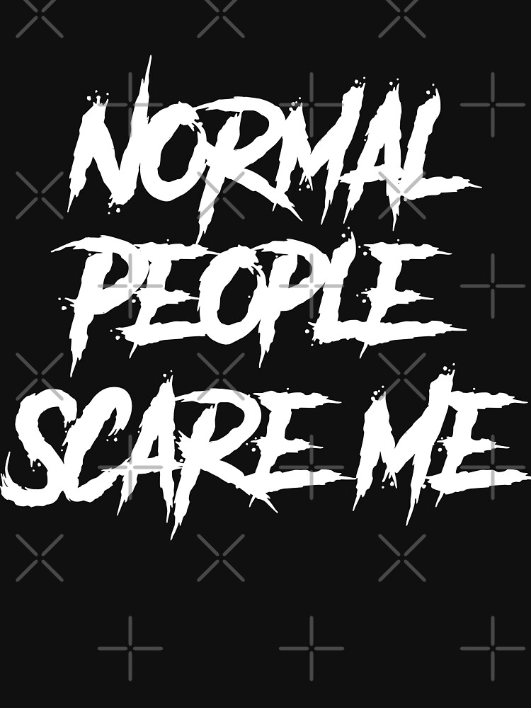 Normal People Scare Me by JBunnies37