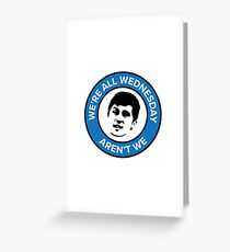 We're all Wednesday Aren't We Greeting Card