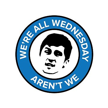 We're all Wednesday Aren't We by honolulu