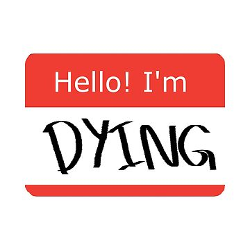 Hello! I'm DYING nametag by poopypepe