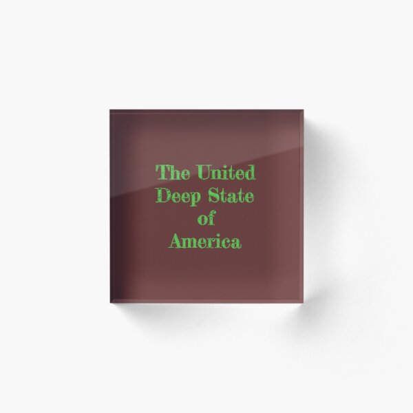 The United Deep State of America Line from the FTT store Acrylic Block