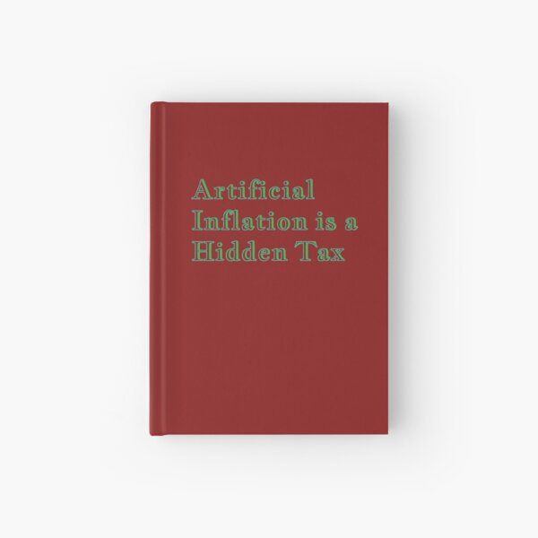 Artificial Inflation is a Hidden Tax line from the FTT Liberty Store Hardcover Journal