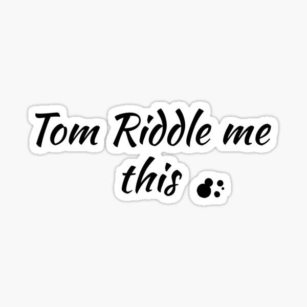 Tom Riddle me this... (Black Font) Sticker