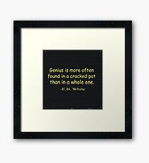 Genius is more often found in a cracked pot than in a whole one. -E.B. White Framed Print