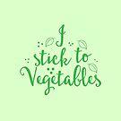 i stick to vegetables by jazzydevil