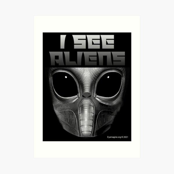 I See Aliens Art Print