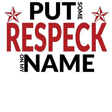 Put some RESPEK on my Name by illmatica
