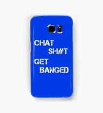 Chat Sh#t Get Banged Samsung Galaxy Case/Skin