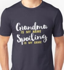 Grandma is my name Spoiling is my game Unisex T-Shirt