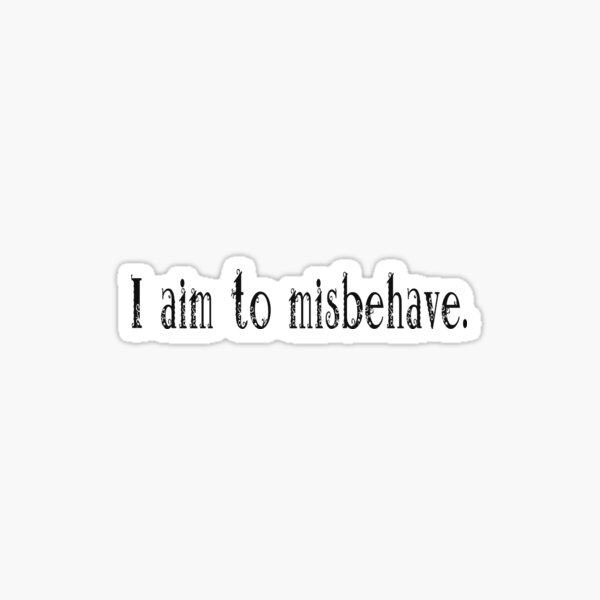 I aim to misbehave. Sticker
