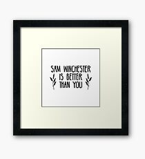 Sam Winchester is Better Than You Framed Print