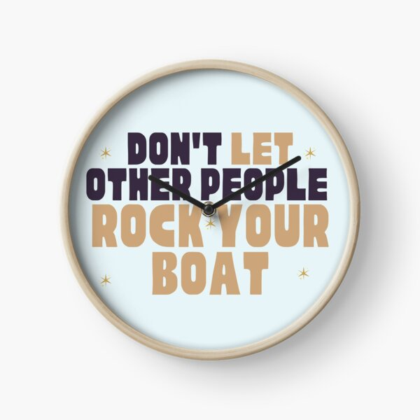 Dont Let Other People Rock Your Boat. Clock