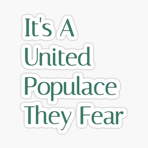 "It's the ""A United Populace"" Line from the FTT Liberty Store Sticker"
