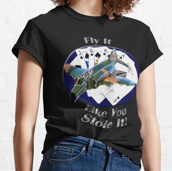 F-4 Phantom Fly It Like You Stole It Classic T-Shirt