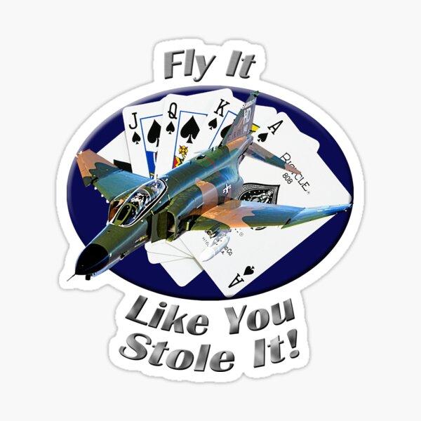 F-4 Phantom Fly It Like You Stole It Sticker