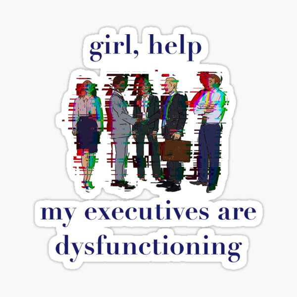 girl help my executives are dysfunctioning Sticker