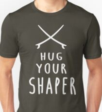 Hug your shaper Unisex T-Shirt