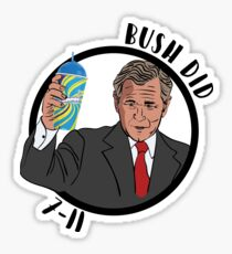 Bush Did 7-11 Sticker