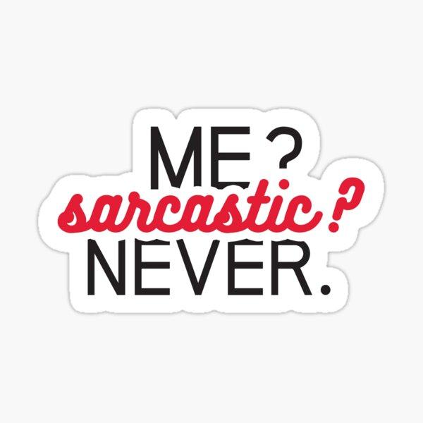 Me? Sarcastic? Never. Pegatina