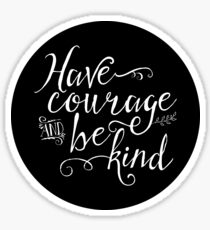Have Courage and Be Kind - White on Black Sticker