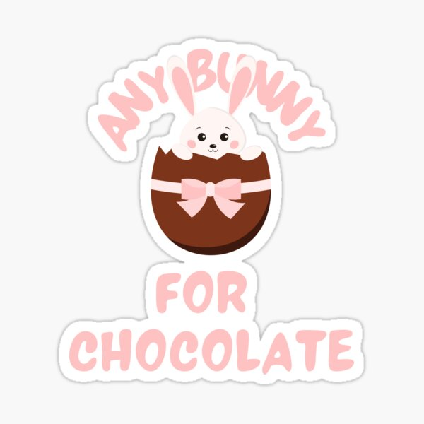 Any Bunny For Chocolate Sticker