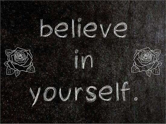 Believe In Yourself 3 Word Quotes Posters By Royston69 Redbubble
