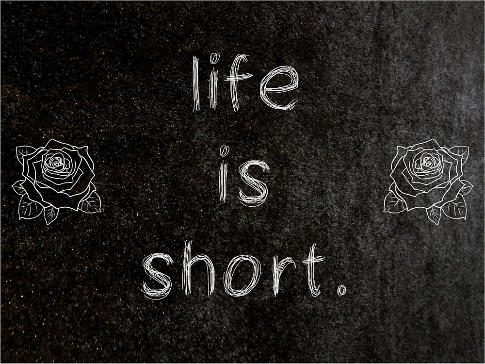 Life Is Short 3 Word Quotes By Royston69 Redbubble