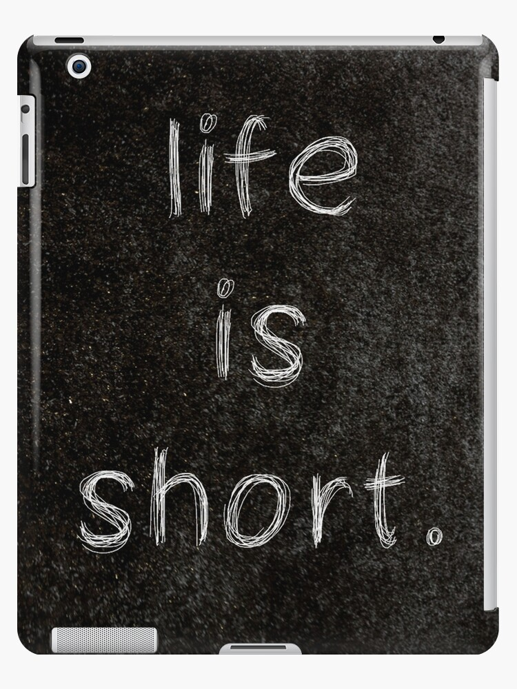 Life Is Short 3 Word Quotes Ipad Cases Skins By Royston69 Redbubble
