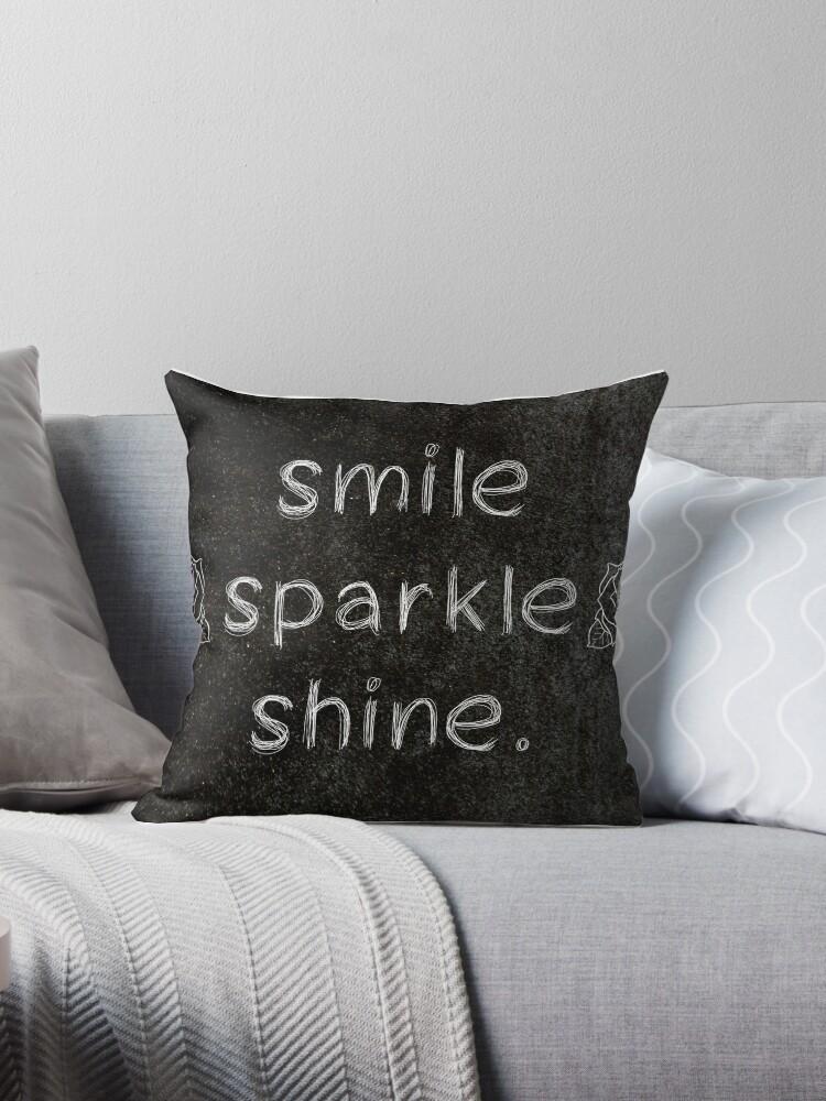 Smile Sparkle Shine 3 Word Quotes Throw Pillows By Royston69