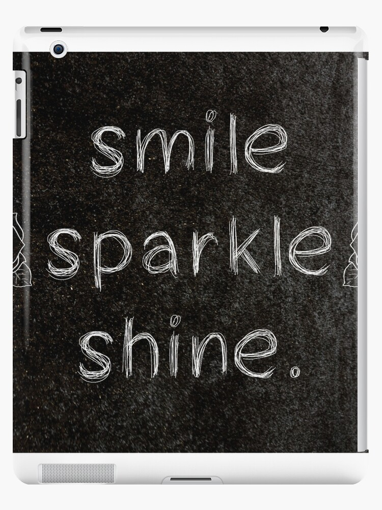Smile Sparkle Shine 3 Word Quotes Ipad Cases Skins By Royston69