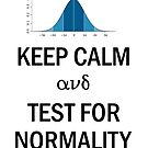 Keep Calm and Test for Normality Normal Bell Curve for Data Science Geeks and Scientists by frogcreek