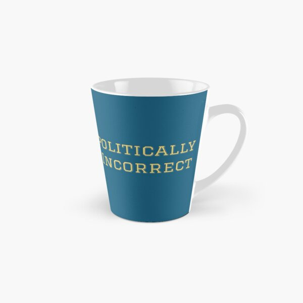 "The ""Politically Incorrect"" line from the Fighting the Tyranny Liberty Store Tall Mug"