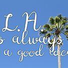 L.A. is Always a Good Idea by xanaduriffic