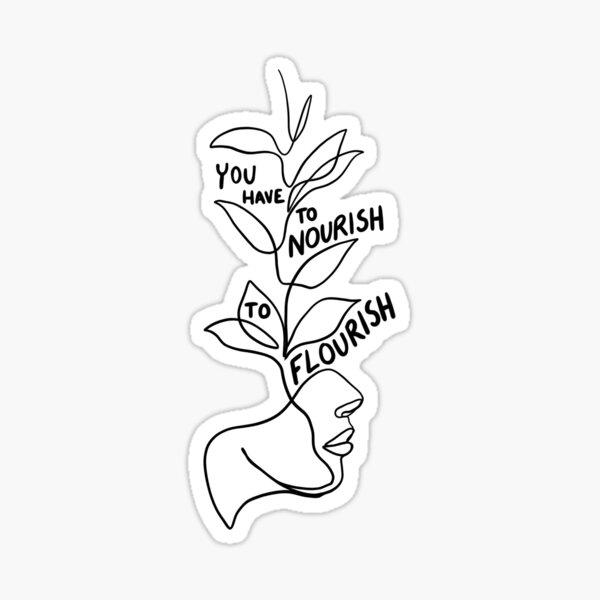 You Have To Nourish To Flourish Sticker