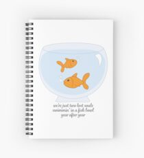 Two Lost Souls Swimmin' in a Fish Bowl... Spiral Notebook
