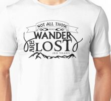 NOT ALL THOSE THAT WANDER ARE LOST Unisex T-Shirt
