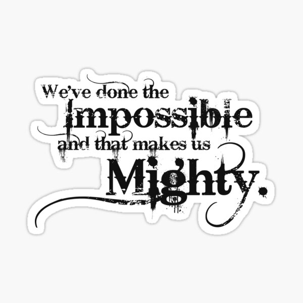 We've done the Impossible and that makes us Mighty. Sticker