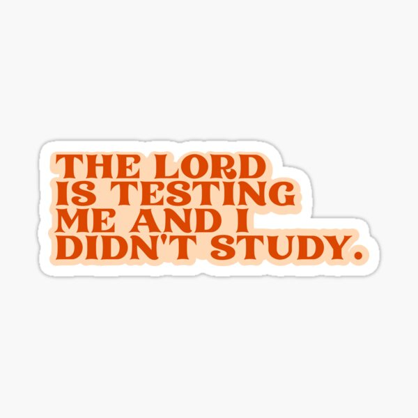 The lord is testing me and I didn't study Sticker