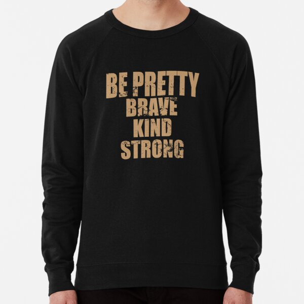 Copy of be pretty brave be pretty kind be pretty strong Lightweight Sweatshirt