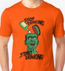 Stop Thinking - Start Drinking T-Shirt
