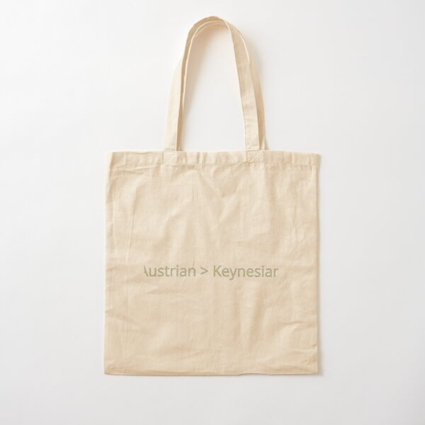 Austrian is greater than Keynesian economics graphic from FTT Liberty Store Cotton Tote Bag