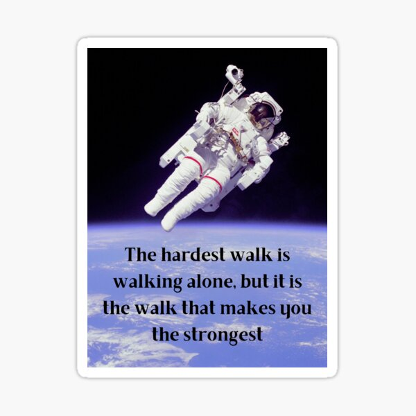 """""""The hardest walk is walking alone, but it is the walk that makes you the strongest.""""  Sticker"""